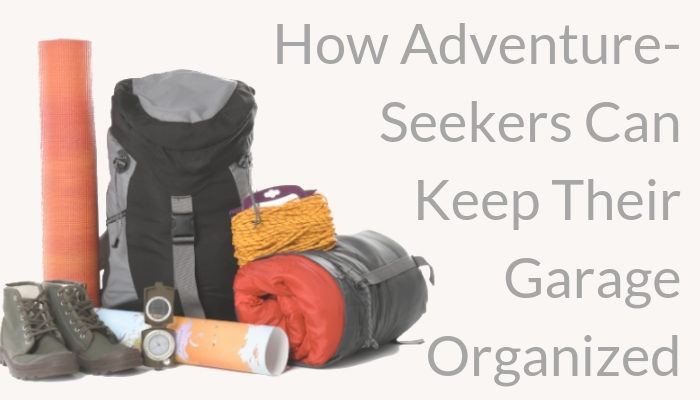 Keeping your garage organized before your next travel, vacation, adventure