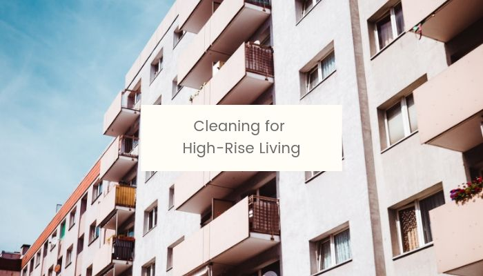 Cleaning for high rise living